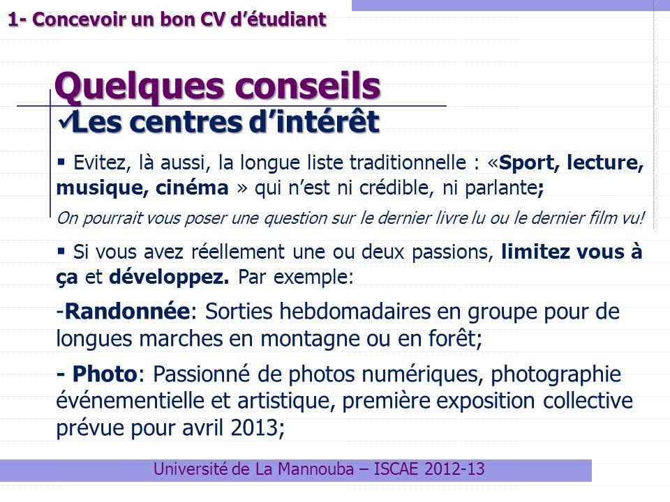 Quelques conseils Université de La Mannouba – ISCAE 2012-13 1- Concevoir un bon CV détudiant Les centres dintérêt Les centres dintérêt Evitez, là auss
