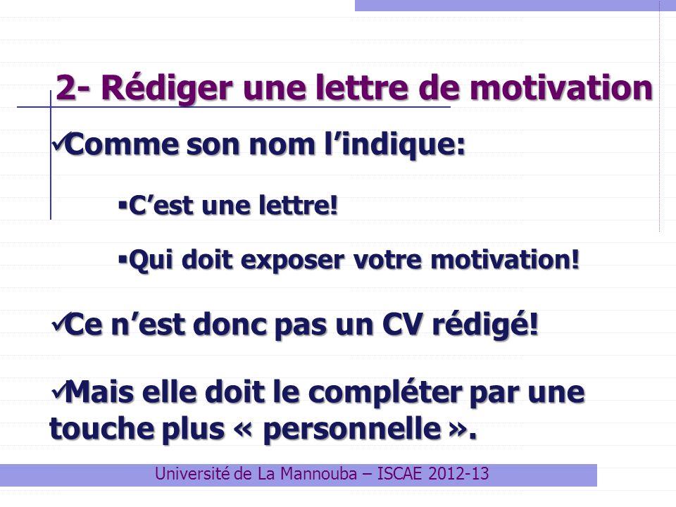 2- Rédiger une lettre de motivation Université de La Mannouba – ISCAE 2012-13 Comme son nom lindique: Comme son nom lindique: Cest une lettre! Cest un