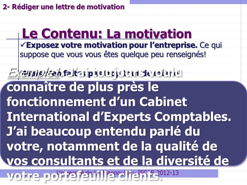 Le Contenu: La motivation Université de La Mannouba – ISCAE 2012-13 Exposez votre motivation pour lentreprise. Ce qui suppose que vous vous êtes quelq