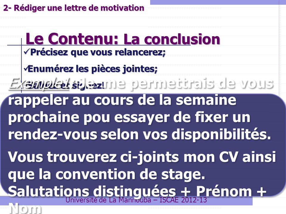Le Contenu: La conclusion Université de La Mannouba – ISCAE 2012-13 Précisez que vous relancerez; Précisez que vous relancerez; Enumérez les pièces jo