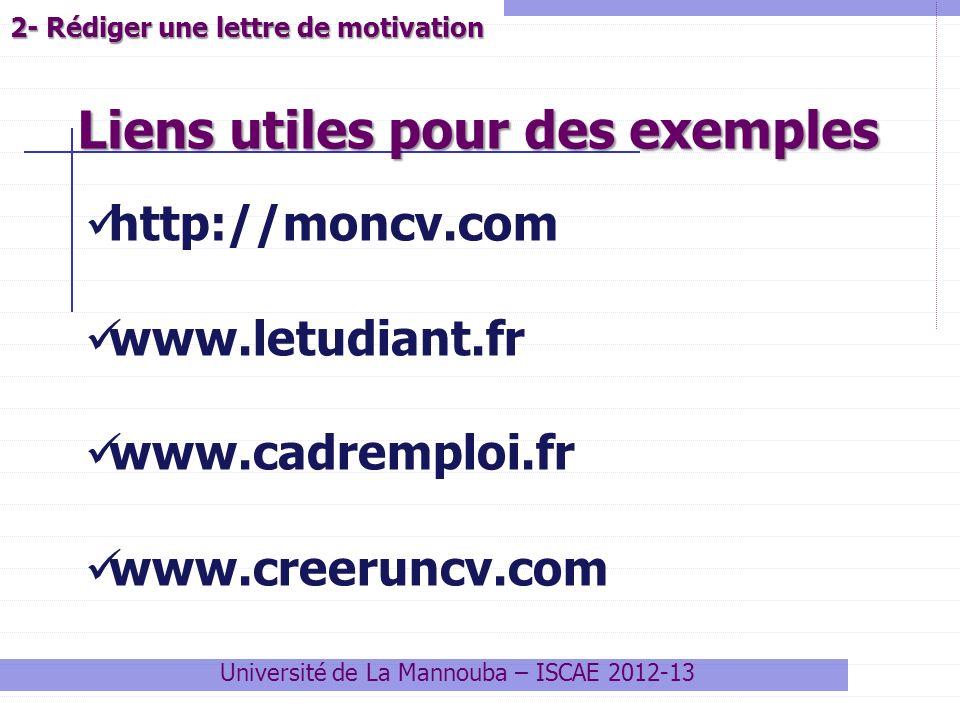 2- Rédiger une lettre de motivation Université de La Mannouba – ISCAE 2012-13 http://moncv.com www.letudiant.fr www.cadremploi.fr www.creeruncv.com Li