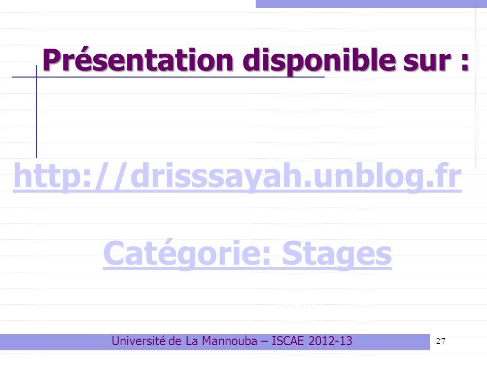 Présentation disponible sur : 27 http://drisssayah.unblog.fr Catégorie: Stages Université de La Mannouba – ISCAE 2012-13