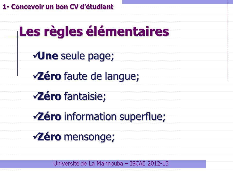 Les règles élémentaires Université de La Mannouba – ISCAE 2012-13 Une seule page; Une seule page; Zéro faute de langue; Zéro faute de langue; Zéro fan