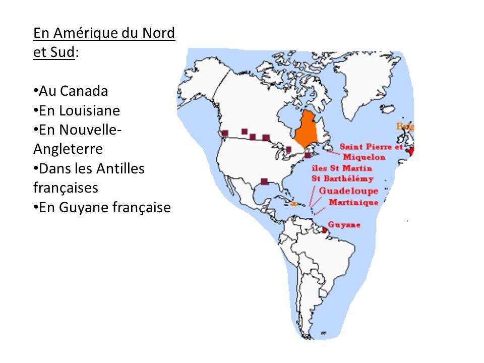 En Amérique du Nord et Sud: Au Canada En Louisiane En Nouvelle- Angleterre Dans les Antilles françaises En Guyane française