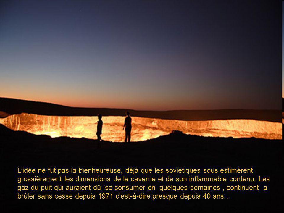 Personne nosa descendre dans le cratère pour récupérer la valeureuse équipe dexcavation, a cause de la grande quantité de gaz toxiques.Aussi les géologues décidèrent de mettre le feu aux gaz qui émanaient du puit de Darvaza, incinérant léquipe jusqu à que tous les gaz se consumèrent