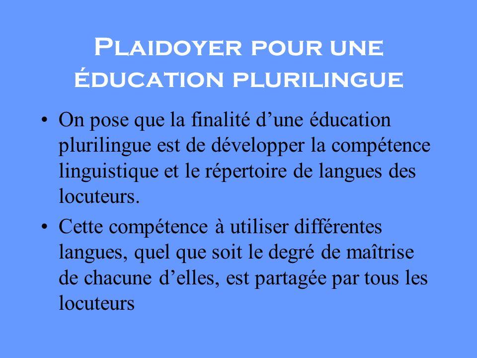 Plaidoyer pour une éducation plurilingue On pose que la finalité dune éducation plurilingue est de développer la compétence linguistique et le répertoire de langues des locuteurs.