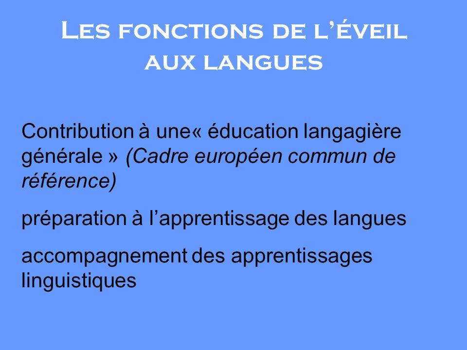 Contribution à une« éducation langagière générale » (Cadre européen commun de référence) préparation à lapprentissage des langues accompagnement des apprentissages linguistiques Les fonctions de léveil aux langues
