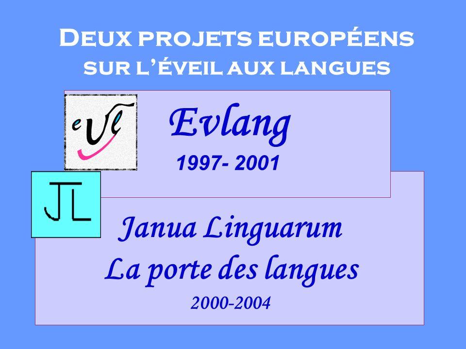 Deux projets européens sur léveil aux langues Janua Linguarum La porte des langues 2000-2004 Evlang 1997- 2001