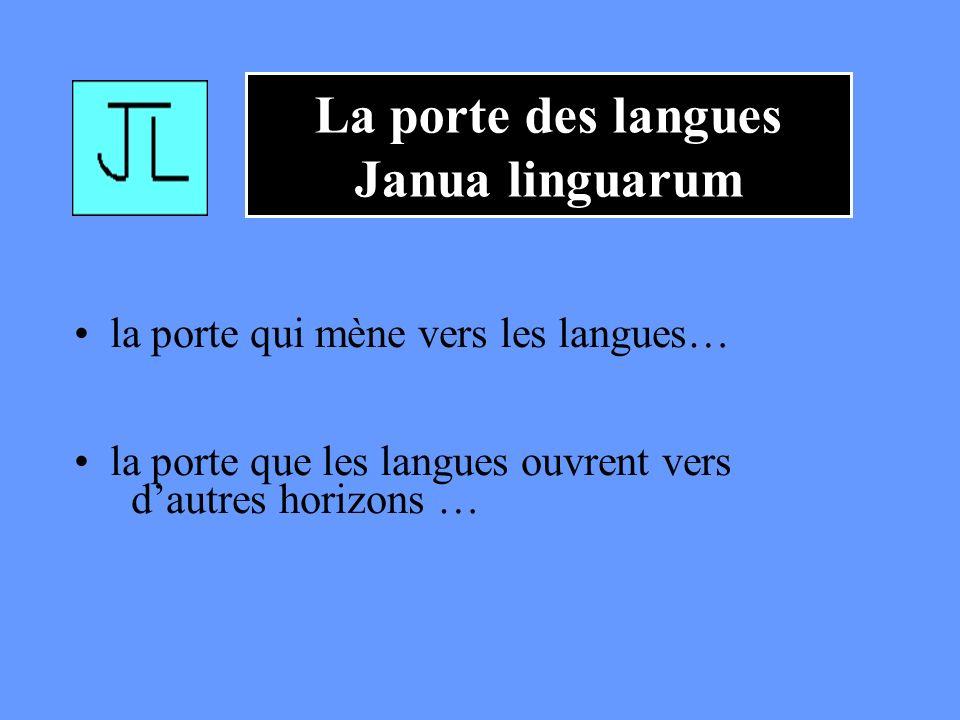 la porte qui mène vers les langues… la porte que les langues ouvrent vers dautres horizons … La porte des langues Janua linguarum