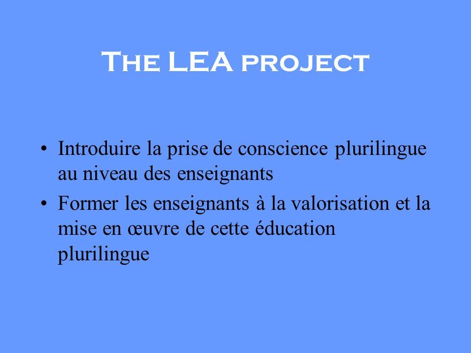 The LEA project Introduire la prise de conscience plurilingue au niveau des enseignants Former les enseignants à la valorisation et la mise en œuvre de cette éducation plurilingue