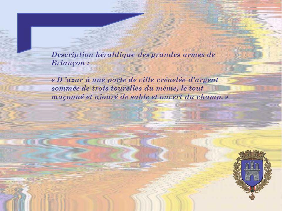 Description héraldique des grandes armes de Briançon : « D azur à une porte de ville crénelée dargent sommée de trois tourelles du même, le tout maçonné et ajouré de sable et ouvert du champ.