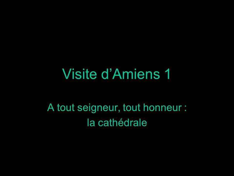 Visite dAmiens 1 A tout seigneur, tout honneur : la cathédrale