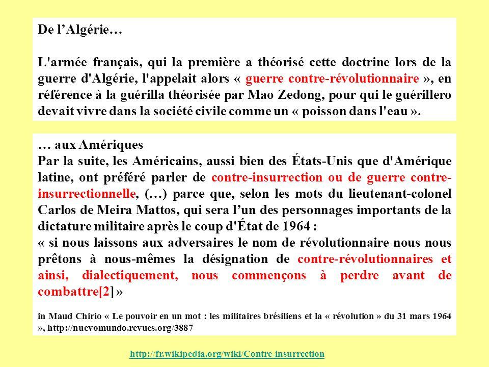 De lAlgérie… L armée français, qui la première a théorisé cette doctrine lors de la guerre d Algérie, l appelait alors « guerre contre-révolutionnaire », en référence à la guérilla théorisée par Mao Zedong, pour qui le guérillero devait vivre dans la société civile comme un « poisson dans l eau ».