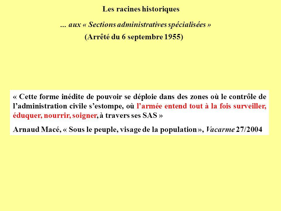 ... aux « Sections administratives spécialisées » (Arrêté du 6 septembre 1955) « Cette forme inédite de pouvoir se déploie dans des zones où le contrô