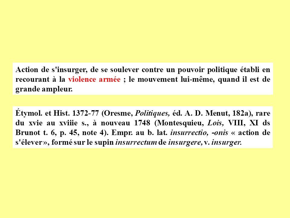 Étymol. et Hist. 1372-77 (Oresme, Politiques, éd. A. D. Menut, 182a), rare du xvie au xviiie s., à nouveau 1748 (Montesquieu, Lois, VIII, XI ds Brunot