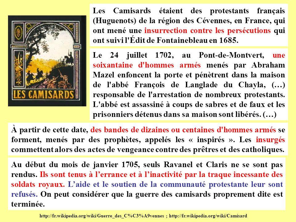 Les Camisards étaient des protestants français (Huguenots) de la région des Cévennes, en France, qui ont mené une insurrection contre les persécutions