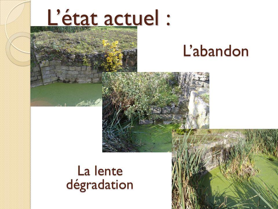 Létat actuel : Labandon La lente dégradation