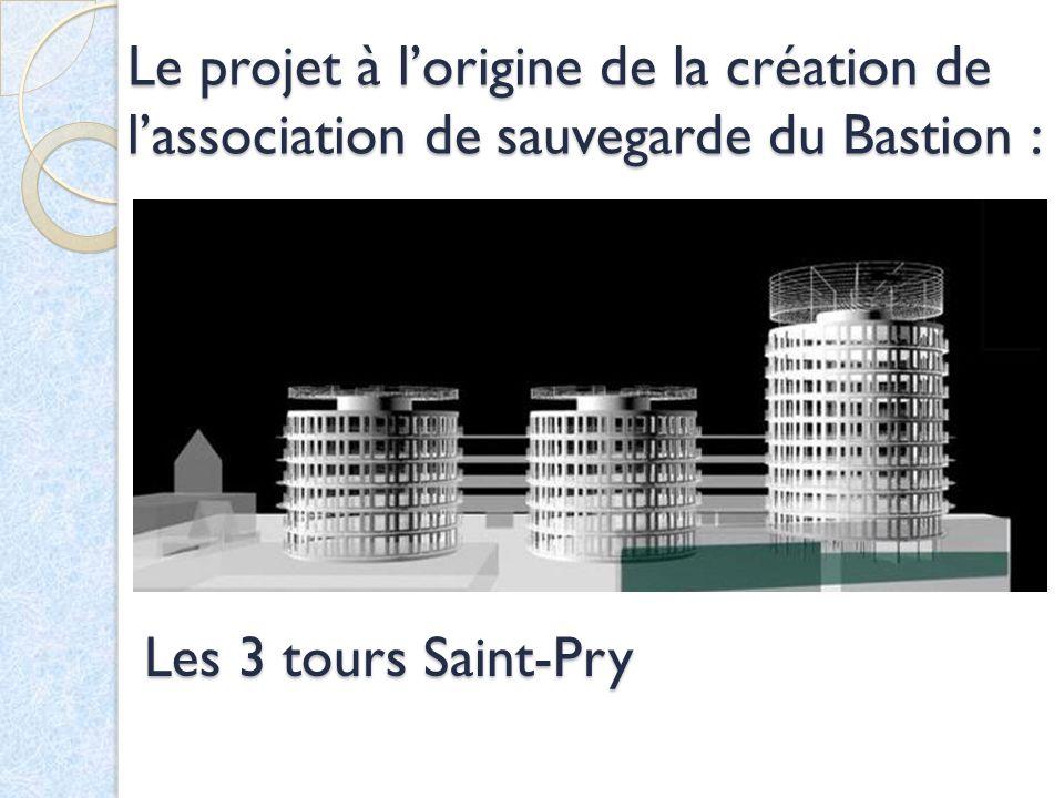 Le projet à lorigine de la création de lassociation de sauvegarde du Bastion : Les 3 tours Saint-Pry
