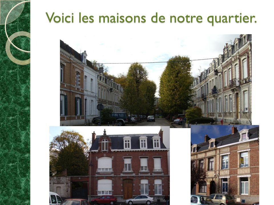 Voici les maisons de notre quartier.