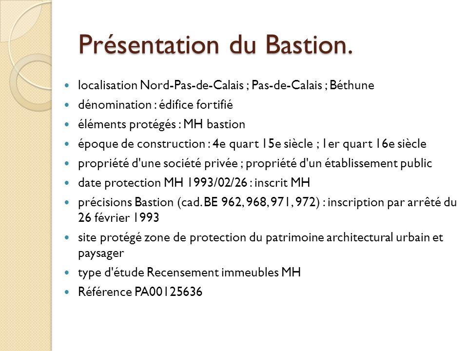 Présentation du Bastion. localisation Nord-Pas-de-Calais ; Pas-de-Calais ; Béthune dénomination : édifice fortifié éléments protégés : MH bastion époq