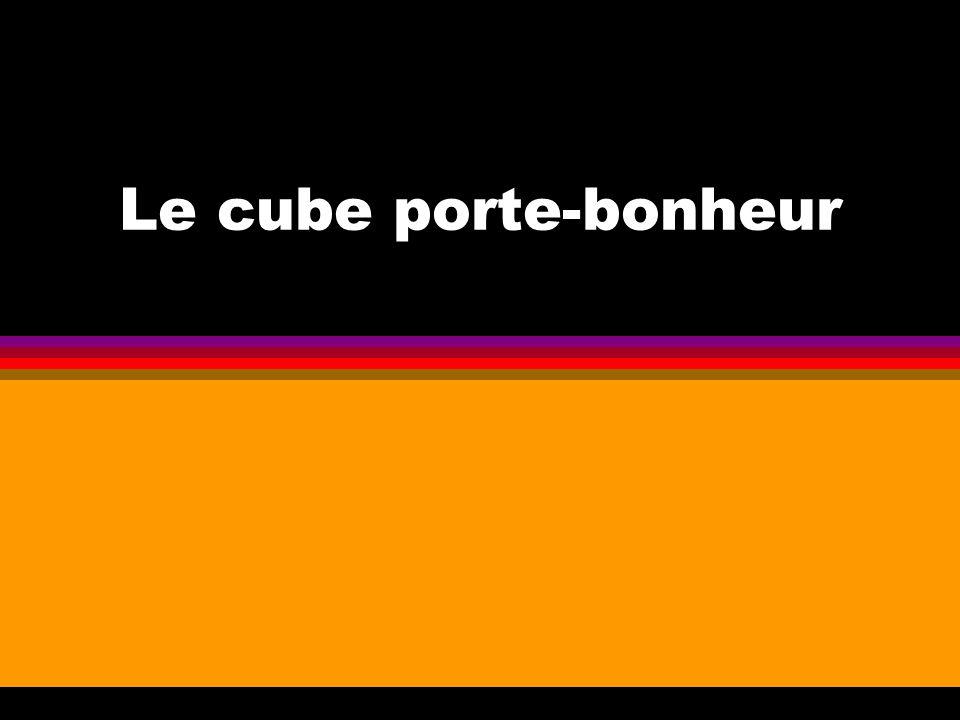 Le cube porte-bonheur