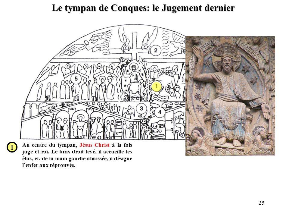 Le tympan de Conques: le Jugement dernier 1 Au centre du tympan, Jésus Christ à la fois juge et roi. Le bras droit levé, il accueille les élus, et, de