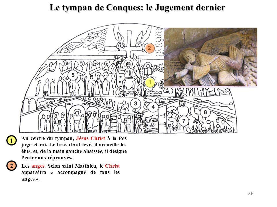 Le tympan de Conques: le Jugement dernier 1 2 Au centre du tympan, Jésus Christ à la fois juge et roi. Le bras droit levé, il accueille les élus, et,