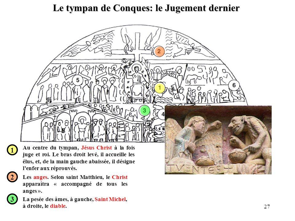 Le tympan de Conques: le Jugement dernier 1 2 3 Au centre du tympan, Jésus Christ à la fois juge et roi. Le bras droit levé, il accueille les élus, et