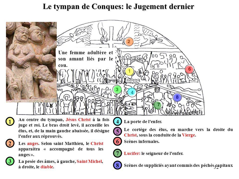 Le tympan de Conques: le Jugement dernier 1 2 3 4 5 6 7 8 Au centre du tympan, Jésus Christ à la fois juge et roi. Le bras droit levé, il accueille le