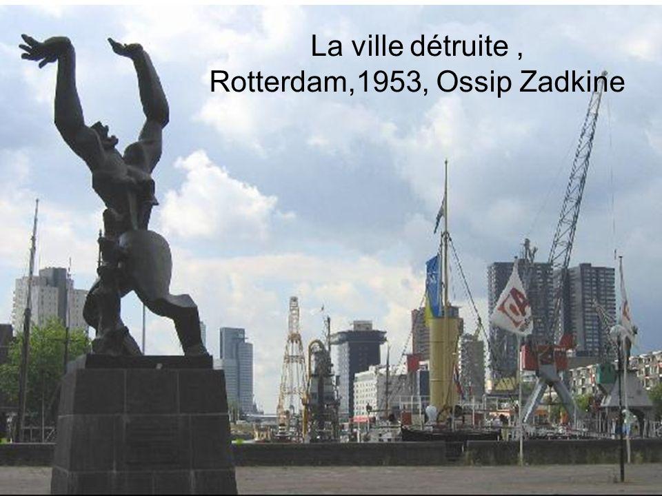 La ville détruite, Rotterdam,1953, Ossip Zadkine