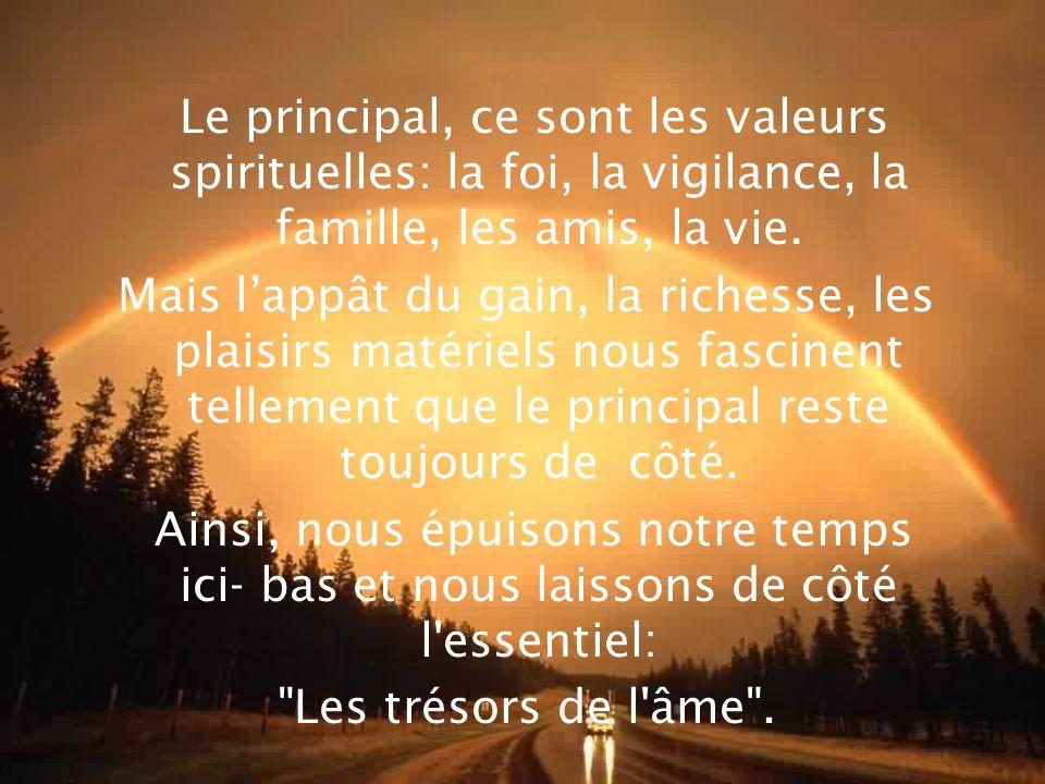 Le principal, ce sont les valeurs spirituelles: la foi, la vigilance, la famille, les amis, la vie.