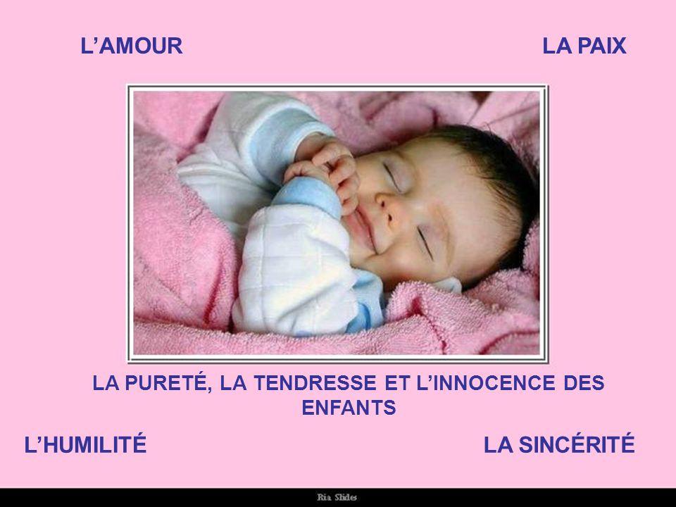 LAMOURLA PAIX LHUMILITÉLA SINCÉRITÉ LA PURETÉ, LA TENDRESSE ET LINNOCENCE DES ENFANTS