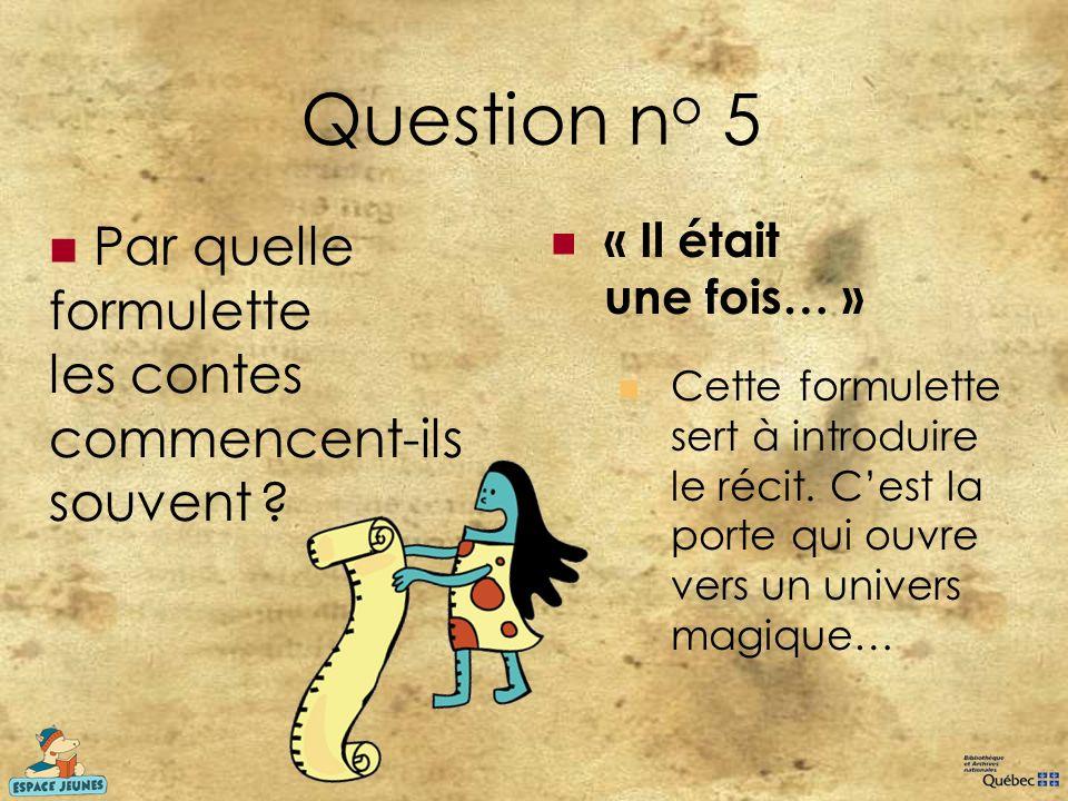 Question n o 5 Par quelle formulette les contes commencent-ils souvent ? « Il était une fois… » Cette formulette sert à introduire le récit. Cest la p
