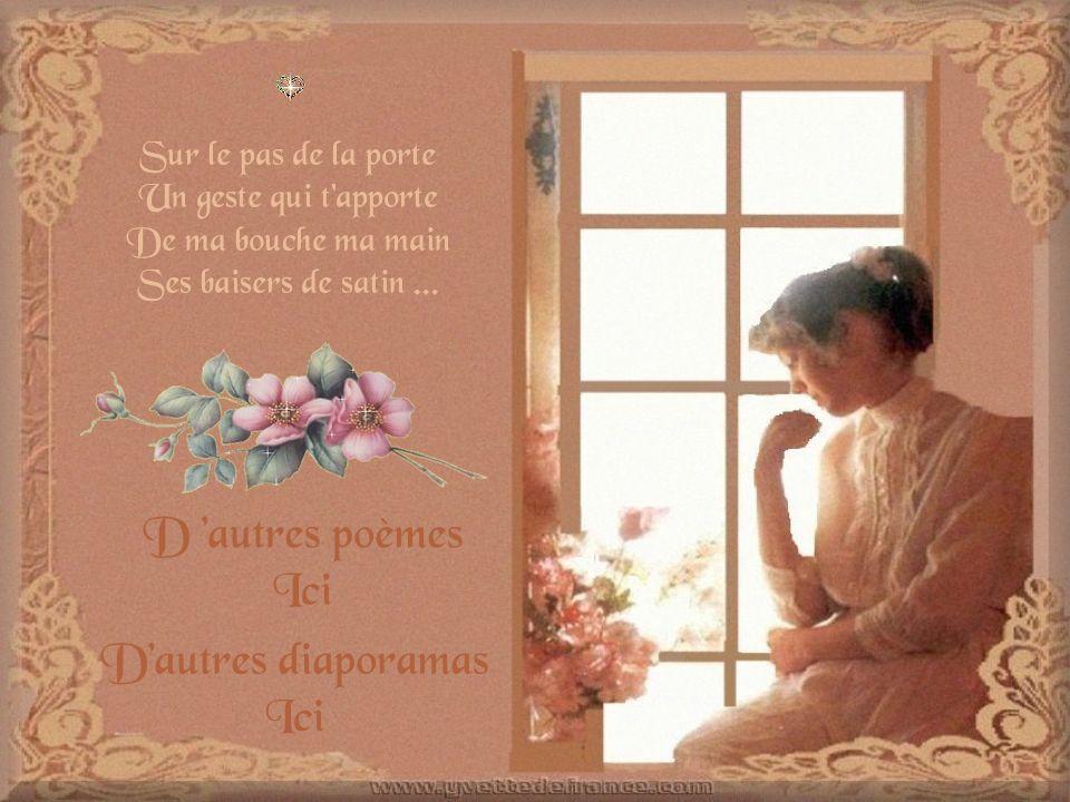 Sur le pas de la porte Un geste qui t apporte De ma bouche ma main Ses baisers de satin...