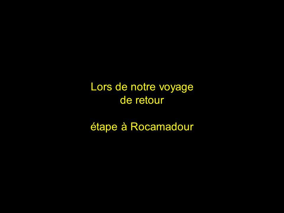 Lors de notre voyage de retour étape à Rocamadour
