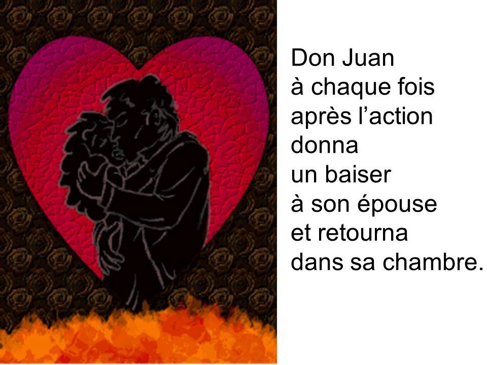 Don Juan à chaque fois après laction donna un baiser à son épouse et retourna dans sa chambre.