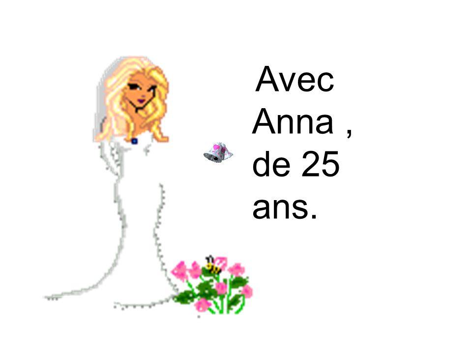 Avec Anna, de 25 ans.