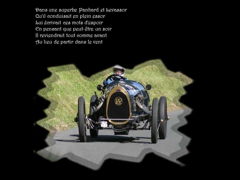 Dans une superbe Panhard et Levassor Qu il conduisait en plein essor Lui écrivait ces mots d espoir En pensant que peut-être un soir Il reviendrait tout comme avant Au lieu de partir dans le vent