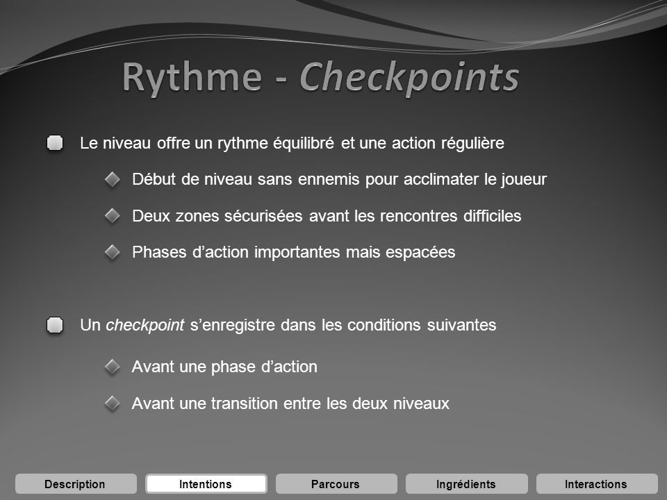 Le niveau offre un rythme équilibré et une action régulière Phases daction importantes mais espacées DescriptionIntentionsParcoursIngrédientsInteracti