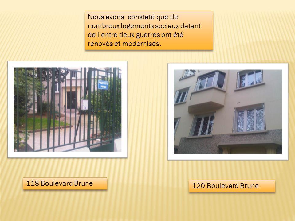 118 Boulevard Brune 120 Boulevard Brune Nous avons constaté que de nombreux logements sociaux datant de lentre deux guerres ont été rénovés et modernisés.