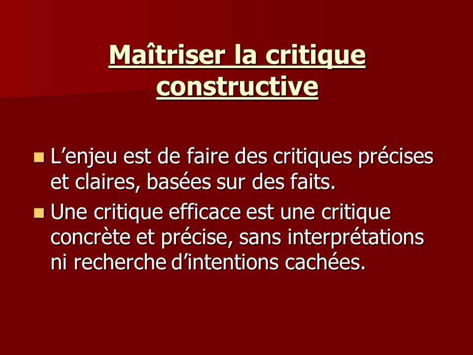 Maîtriser la critique constructive Lenjeu est de faire des critiques précises et claires, basées sur des faits. Lenjeu est de faire des critiques préc