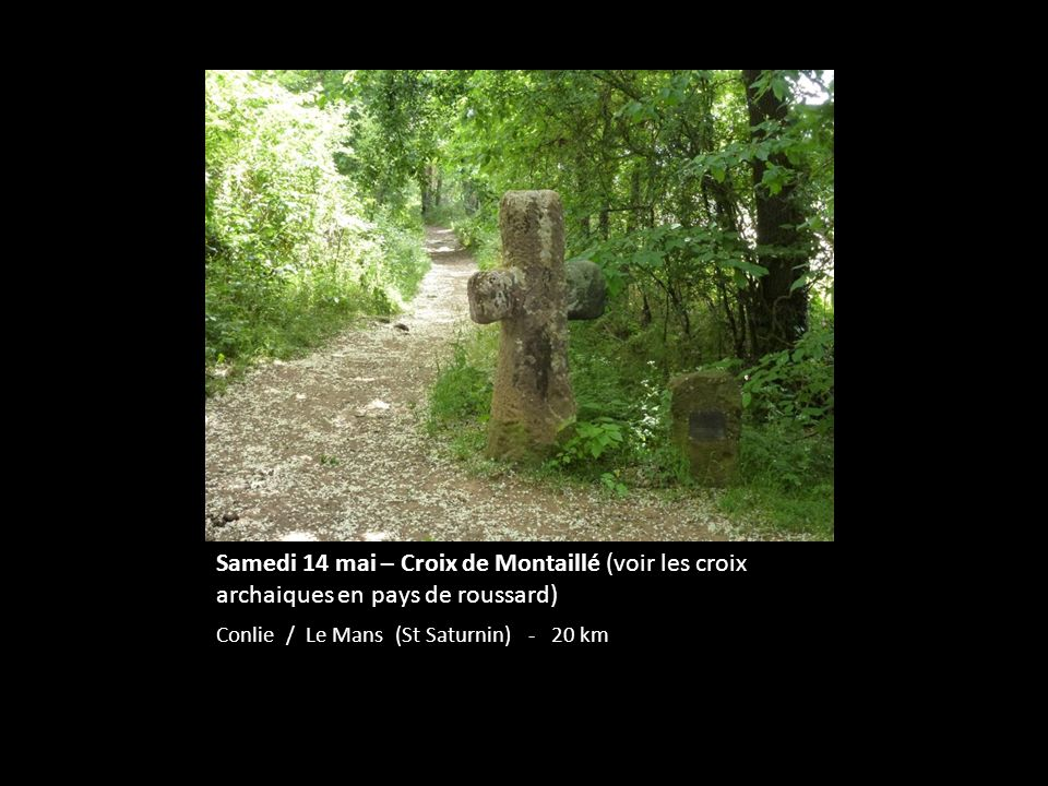 Samedi 14 mai – Croix de Montaillé (voir les croix archaiques en pays de roussard) Conlie / Le Mans (St Saturnin) - 20 km