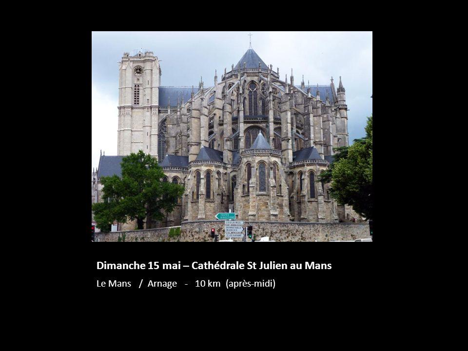 Dimanche 15 mai – Cathédrale St Julien au Mans Le Mans / Arnage - 10 km (après-midi)