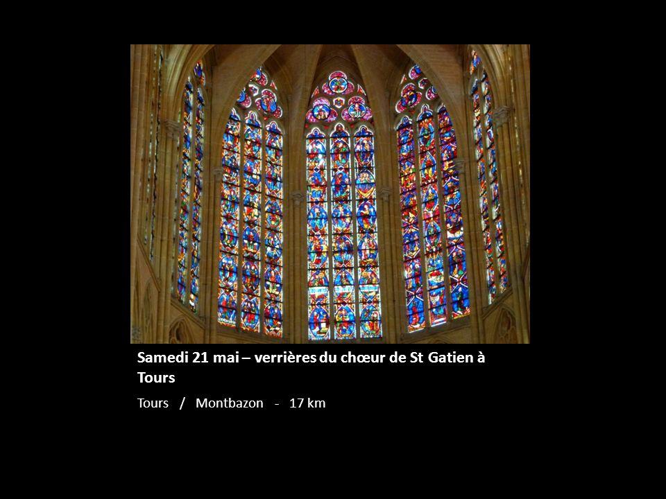 Samedi 21 mai – verrières du chœur de St Gatien à Tours Tours / Montbazon - 17 km