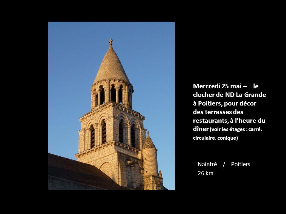Mercredi 25 mai – le clocher de ND La Grande à Poitiers, pour décor des terrasses des restaurants, à lheure du dîner (voir les étages : carré, circulaire, conique) Naintré / Poitiers 26 km