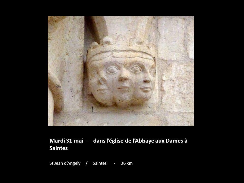 Mardi 31 mai – dans léglise de lAbbaye aux Dames à Saintes St Jean dAngely / Saintes - 36 km