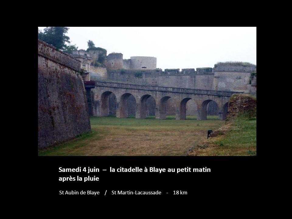 Samedi 4 juin – la citadelle à Blaye au petit matin après la pluie St Aubin de Blaye / St Martin-Lacaussade - 18 km