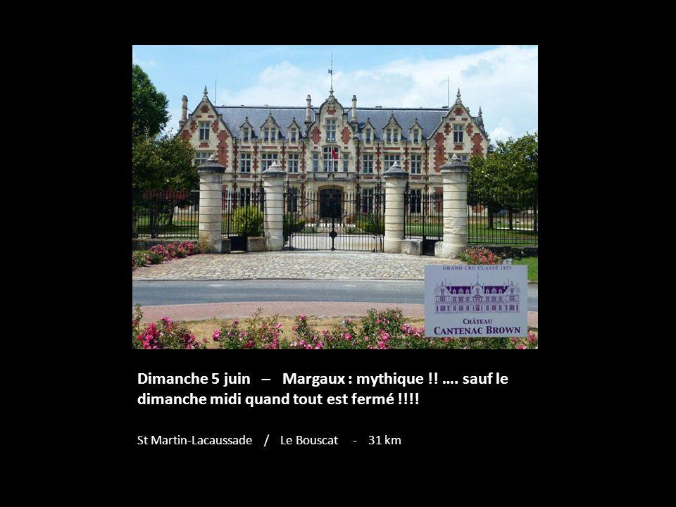 Dimanche 5 juin – Margaux : mythique !.…. sauf le dimanche midi quand tout est fermé !!!.