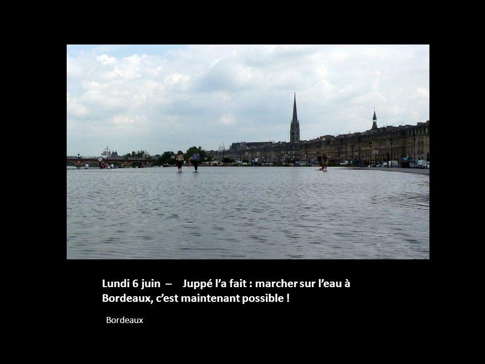 Lundi 6 juin – Juppé la fait : marcher sur leau à Bordeaux, cest maintenant possible ! Bordeaux