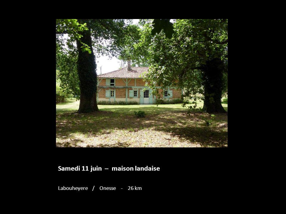 Samedi 11 juin – maison landaise Labouheyere / Onesse - 26 km